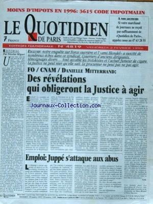 QUOTIDIEN DE PARIS (LE) [No 4819] du 02/02/1996 - EMPLOI - JUPPE S'ATTAQUE AUX ABUS - FO - CNAM - DANILLE MITTERRAND - DES REVELATIONS QUI OBLIGERONT LA JUSTICE A AGIR - EDITORIAL DE NICOLAS MIGUET