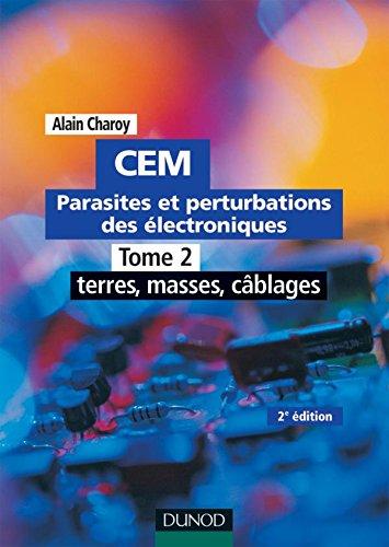 CEM - Parasites et perturbations des électroniques - TOME 2 - Tome 2-2ème édition