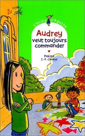 Audrey veut toujours commander [ L'école d'Agathe, Tome 5 ] (French Edition) by Pakita, Jean-Philippe Chabot (2010) Mass Market Paperback