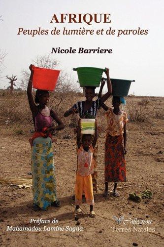 Afrique: Peuples de Lumi Re Et de Paroles par Nicole Barriere