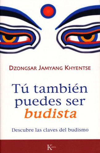TÚ TAMBIÉN PUEDES SER BUDISTA:Descubre las claves del budismo por Dzongsar Jamyang Khyentse