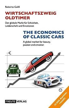 Wirtschaftszweig Oldtimer / The Economics of Classic Cars-Bilingual Edition: Deutsch/English (English Edition) von [Galifi, Roberto]
