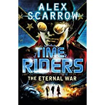 Timeriders the Eternal War Book 4 by Alex Scarrow (2011-09-20)