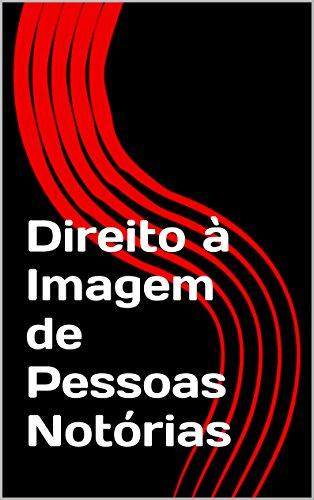 Direito à Imagem de Pessoas Notórias (Portuguese Edition)