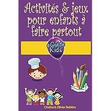 Activités & jeux pour enfants à faire partout: Créez de la magie pour vos enfants!