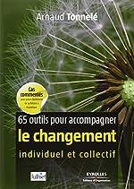 65 outils pour accompagner le changement individuel et collectif de Arnaud Tonnelé