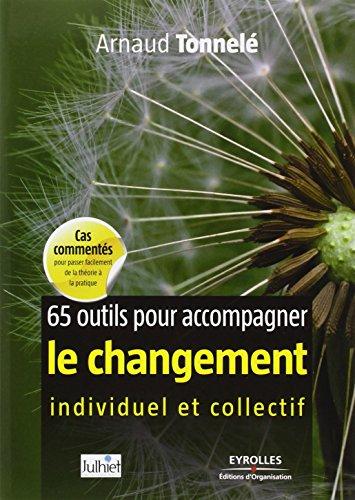 65 outils pour accompagner le changement individuel et collectif par Arnaud Tonnelé