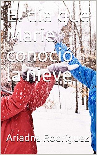 El día que Marie conoció la nieve por Ariadna Julieta Rodriguez Diaz