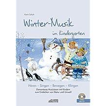 Winter-Musik im Kindergarten (inkl. CD): Elementares Musizieren mit Kindern zum Entdecken von Natur und Umwelt (Hören - Singen - Bewegen - Klingen)
