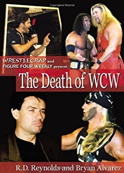The Death of WCW: WrestleCrap and Figure Four Weekly Present . . . by [Reynolds, R. D., Alvarez, Bryan]