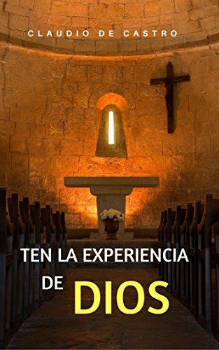 TEN LA EXPERIENCIA DE DIOS: Un testimonio bellísimo (LIBROS DIGITALES RECOMENDADOS) por Claudio de Castro