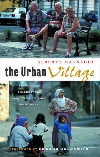 The Urban Village: A Charter for Democracy and Local Self-Sustainable Development by Alberto Magnaghi (2005-10-01)