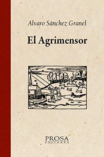 EL AGRIMENSOR: Una novela sobre el rigor de la ciencia por Alvaro  Sánchez Granel