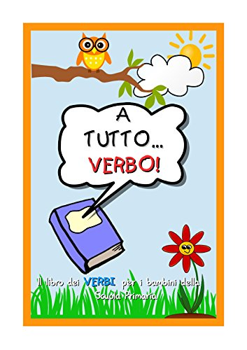 A tutto... Verbo!: Il libro dei verbi per i bambini della Scuola Primaria