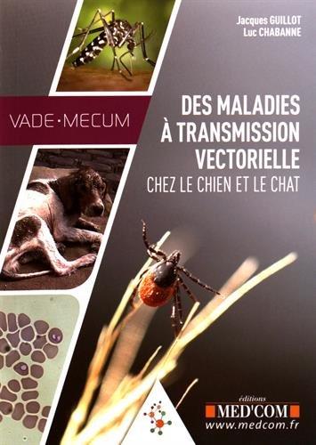 Vade-mecum des maladies à transmission vectorielle chez le chien et le chat par Jacques Guillot