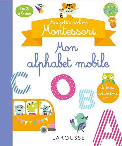 Mes petits ateliers MONTESSORI : Mon alphabet mobile