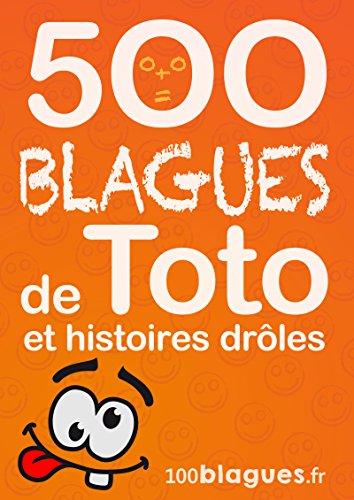 500 blagues de Toto et histoires drôles: Un moment de pure rigolade ! (100blagues.fr t. 8) par 100blagues.fr