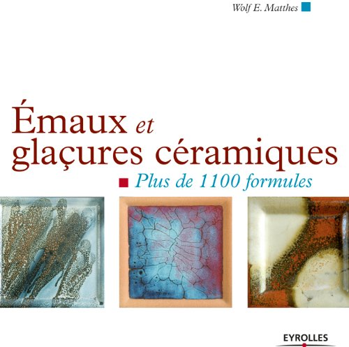 Emaux et glaçures céramiques: Plus de 1100 formules