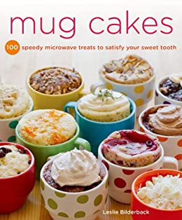 Mug Cakes: 100 Speedy Microwave Treats to Satisfy Your Sweet Tooth by [Bilderback, Leslie]