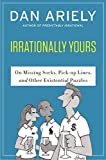 Irrationally Yours: On Missing Socks, Pickup Lines, and Other Existential Puzzles by Dan Ariely (2015-05-19)
