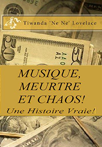 Musique, Meurtre Et Chaos - Une Histoire Vraie ! par Tiwanda 'Ne Ne' Lovelace