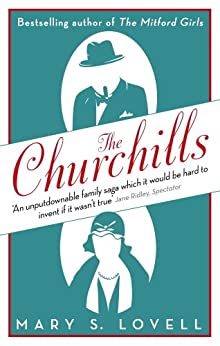 The Churchills: A Family at the Heart of History - from the Duke of Marlborough to Winston Churchill by [Lovell, Mary S.]