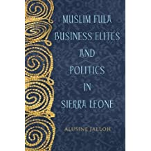 Muslim Fula Business Elites and Politics in Sierra Leone (Rochester Studies in African History and the Diaspora, Band 78)
