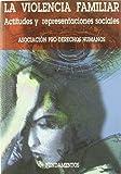 La violencia familiar: Actitudes y representaciones sociales (Ciencia / Economía, política y sociología)