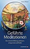 Geführte Meditationen - Der inneren Führung vertrauen, entspannen und heilen