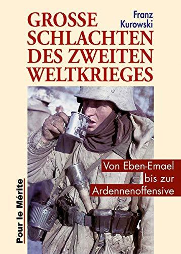 Große Schlachten des Zweiten Weltkrieges: Von Eben Emael bis zur Ardennenoffensive