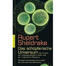 Das schöpferische Universum: Die Theorie der morphogenetischen Felder und der morphischen Resonanz