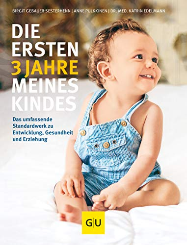 Die ersten 3 Jahre meines Kindes: Das umfassende Standardwerk zu Entwicklung, Gesundheit und Erziehung (GU Einzeltitel Partnerschaft & Familie) -