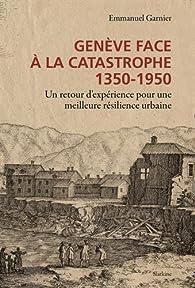Genève face à la catastrophe 1350-1950 par Emmanuel Garnier