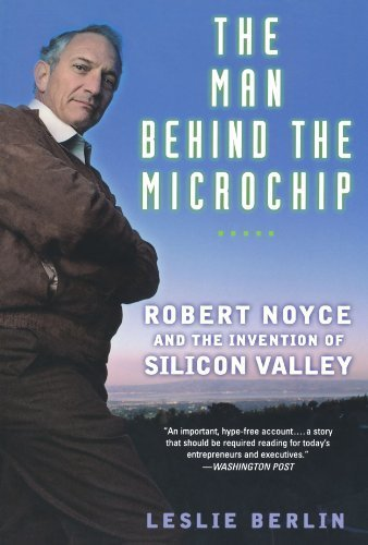 The Man Behind the Microchip: Robert Noyce and the Invention of Silicon Valley by Leslie Berlin (2006-11-13)