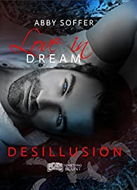 Love in Dream, tome 2 : Désillusion par Abby Soffer