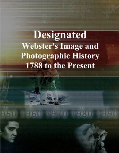 Designated: Webster's Image and Photographic History, 1788 to the Present