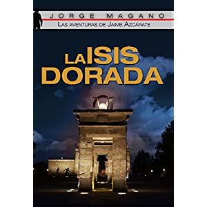 LA ISIS DORADA (Las aventuras de Jaime Azcárate nº 1)