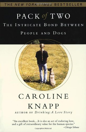 Pack of Two: The Intricate Bond Between People and Dogs by Knapp, Caroline (1999) Paperback