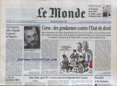 MONDE (LE) [No 16875] du 28/04/1999 - CORSE - DES GENDARMES CONTRE L'ETAT DE DROIT - VUK DRASKOVIC DEFIE A BELGRADE LE POUVOIR MILOSEVIC - CMU - LES ASSOCIATIONS VEILLENT - LES FORETS.