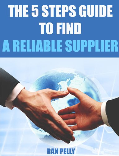 The 5 steps guide to find a reliable supplier (Import, export - What is international trading? Book 2) (English Edition)