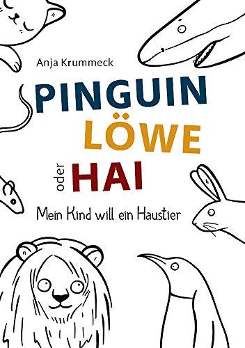 Pinguin, Löwe oder Hai?: Mein Kind will ein Haustier