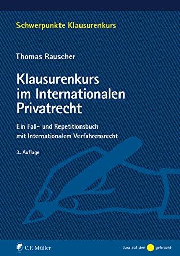 Klausurenkurs im Internationalen Privatrecht: Ein Fall- und Repetitionsbuch mit internationalem Verfahrensrecht für Schwerpunktbereich und Masterprüfung (Schwerpunkte Klausurenkurs)