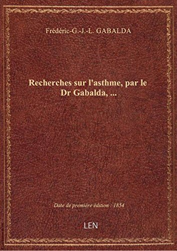 Recherches sur l'asthme, par le Dr Gabalda,...