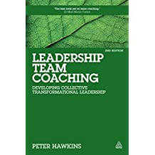 Leadership Team Coaching: Developing Collective Transformational Leadership by Peter Hawkins (2014-03-28)