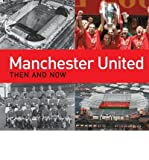 [(Manchester United Then and Now)] [ By (author) Michael F. Heatley ] [October, 2011]