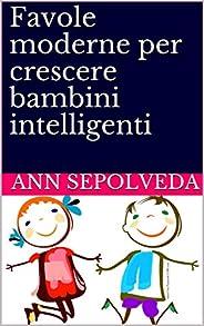 Favole moderne per crescere bambini intelligenti: libro di fiabe e storie della buonanotte