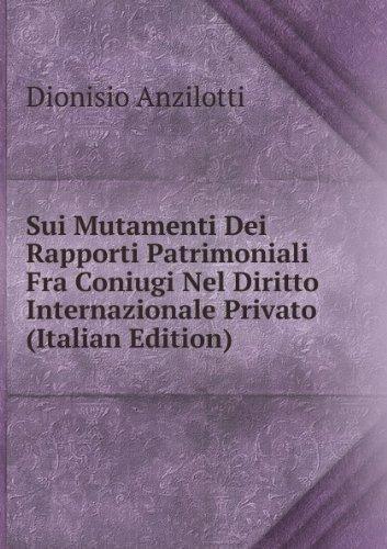 Sui Mutamenti Dei Rapporti Patrimoniali Fra Coniugi Nel Diritto Internazionale Privato (Italian Edition)