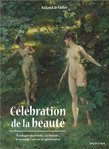 Célébration de la beauté : Ecologie profonde : la femme, la nature, l'art et la spiritualité