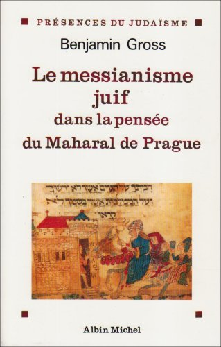 Le Messianisme juif dans la pensée du Maharal de Prague (Collections Spiritualites)