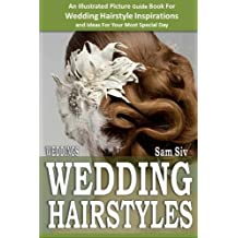 Weddings: Wedding Hairstyles : An Illustrated Picture Guide Book For Wedding Hairstyle Inspirations: Inspirations and Ideas for Your Most Special Day (Weddings by Sam Siv 6) (Volume 6) by Sam Siv (2014-11-11)